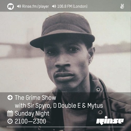 Rinse FM Podcast - The Grime Show w/ Sir Spyro , D Double E & Mytus - 28th August 2016