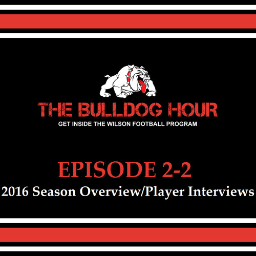 The Bulldog Hour, Episode 2-2: 2016 Season Overview w/ Player Interviews