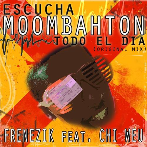 FRENEZIK ft Chi Weu - Escucha Moombahton Todo El Dia {Original Mix}
