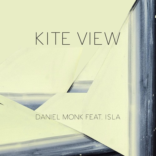 Daniel Monk - Kite View (feat. Kameryn Ogden)