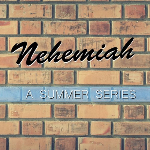 Nehemiah | Summer Series
