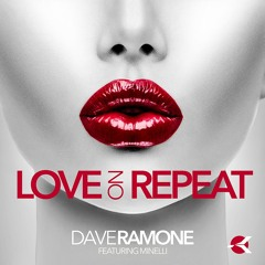 Dave Ramone feat. Minelli - Love On Repeat (Dave Ramone FH Single Mix)