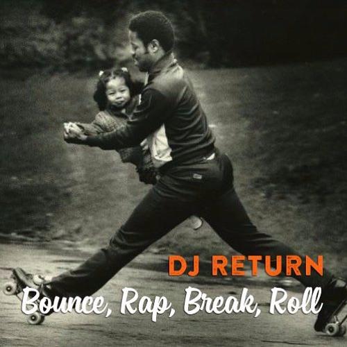 DJ Return - Bounce, Rap, Break, Roll