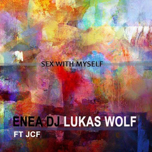 Enea Dj & Dj Lukas Wolf Feat JCF - Sex With Myself (Bass House Version)