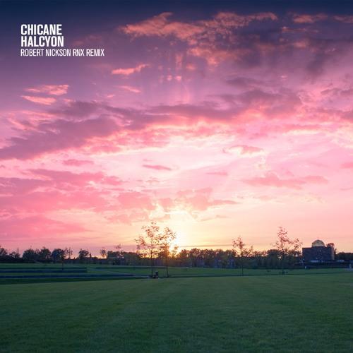 Chicane - Halcyon (Robert Nickson RNX Remix) - FREE DOWNLOAD