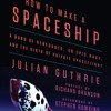 Download How to Make a Spaceship by Julian Guthrie, read by Rob Shapiro Mp3
