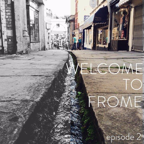 Ep 2b: Welcome to Frome - A town divided
