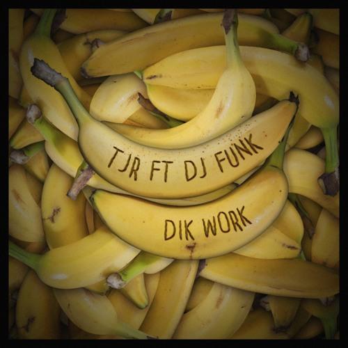 TJR - Dik Work (feat. DJ Funk)