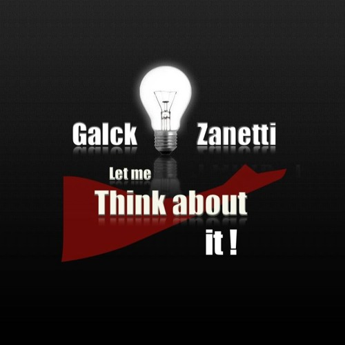 Galck, Zanetti - Let Me Think About It (Original Mix)