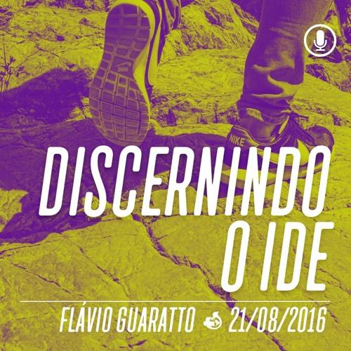 Discernindo o Ide - 21/08/2016 - Flávio Guaratto