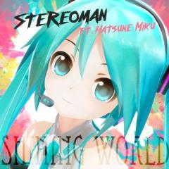 Stereoman - Shining World(ft.Hatsune Miku)