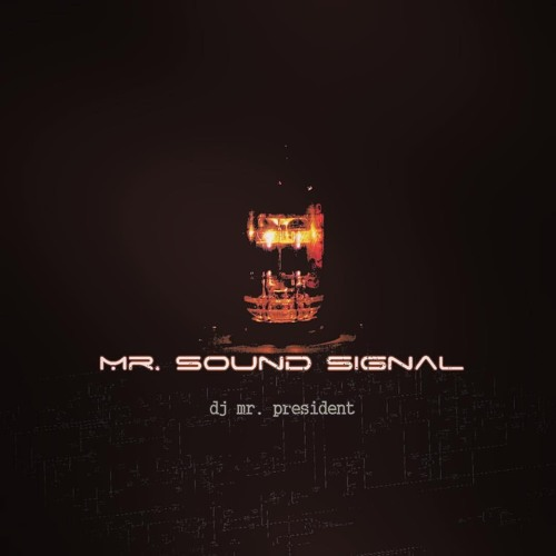 MR. SOUND SIGNAL - by DJ Mr. President