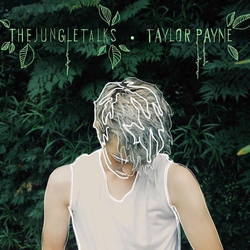 TAYLOR PAYNE - The Jungle Talks