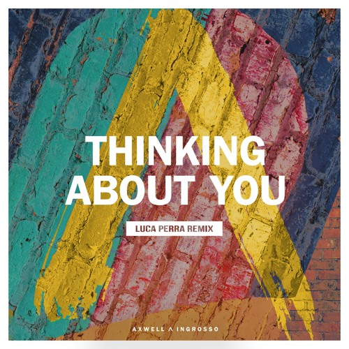 Axwell /\ Ingrosso - Thinking About You (Luca Perra Remix)