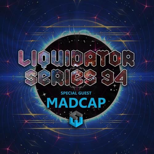 Liquidator Series 94 Special Guest Madcap August 2016