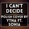 I Can't Decide (Polish cover by Ytna feat. Sonia)