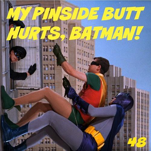 """Episode 48: """"Batman Butthurts Pinside"""""""
