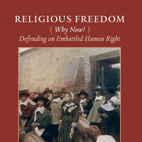 EN | Religious Freedom: Why Now? Defending an Embattled Human Right
