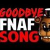 Five Nights At Freddys SONG Goodbye (Lyric Video) GOODBYE FNAF SONG