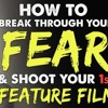 IFH 095: How to Break-Through Your Fear & Shoot Your First Feature Film