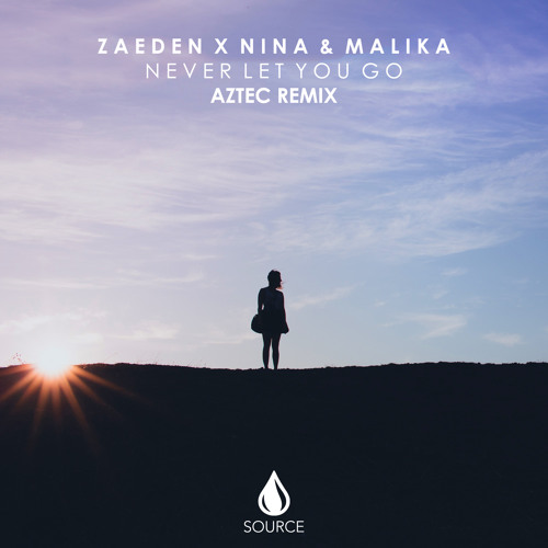 Zaeden X Nina & Malika - Never Let You Go (Aztec Remix)