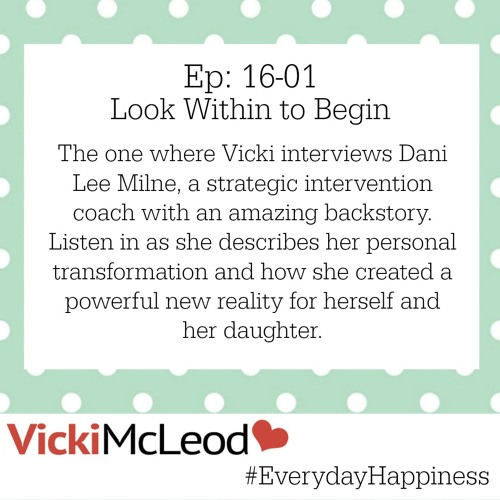 16-01  Everyday Happiness - Look Within to Begin with Dani Lee Milne