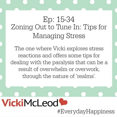 15-34  Everyday Happiness - Zoning Out to Tune In: Tips for Managing Stress