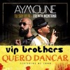 Dj Aymoune ft. french montana-  Tu say deja Vs Quiero Dancar  (Vip Brothers Bootleg)