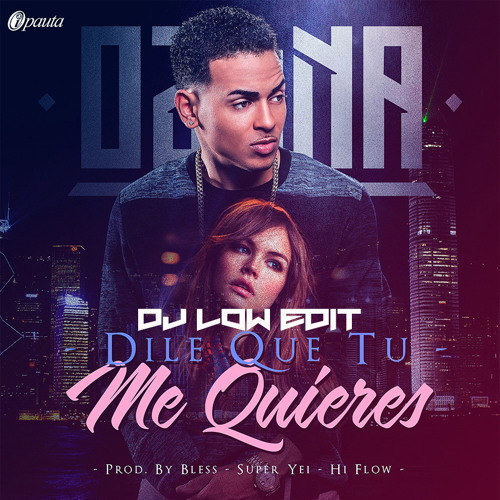 Ozuna Dile Que Tu Me Quieres Clean Intro Dj Low Edit By Djlow323