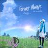 【Vocaloid Original】 Forever Always 【初音ミク】 feat. Hatsune Miku