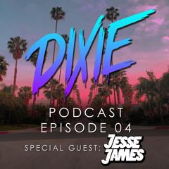 Dixie - Podcast Episode 04 - Jesse James Special Guest Mix