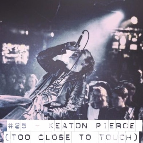 #25 - Keaton Pierce (Too Close To Touch)