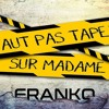 Remix FRANKO (Faut pas taper Madame)