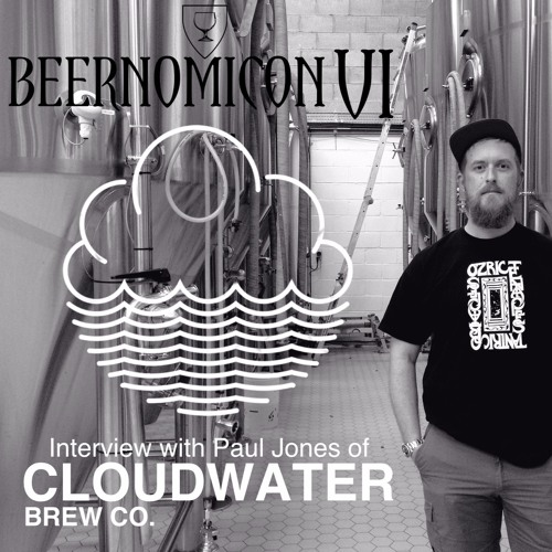 Beernomicon VI - Interview with Paul Jones of Cloudwater Brew Co.