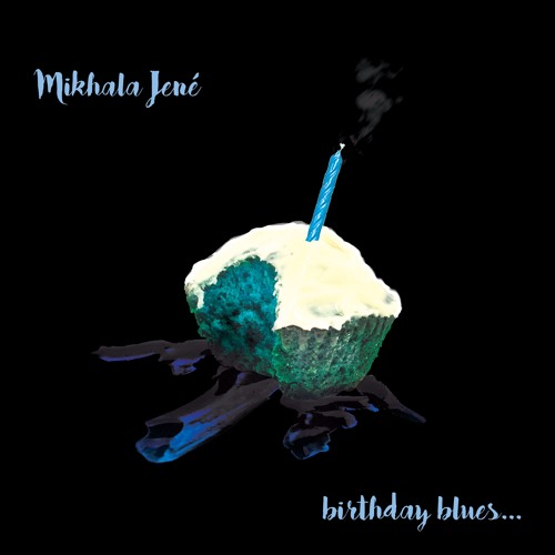 Birthday Blues By Mikhala Jen 233 Listen To Music
