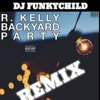 R KELLY - BACKYARD PARTY (FUNKYCHILD RMX)