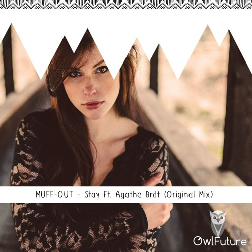 MUFF-OUT – Stay Ft. Agathe Brdt (Original Mix)