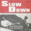 Slow Down - Sam Rhansum ft Doughboy