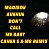 Madison Avenue - Don't Call Me Baby (Caner S & M8 Remix)