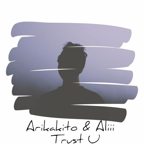 Arikakito & Aliii - Trust U (Original Mix)