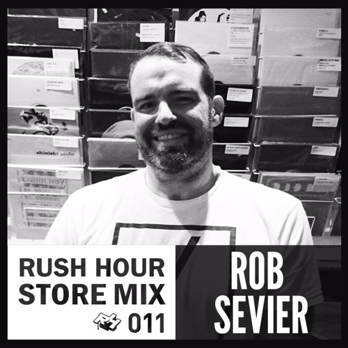 Store Mix 011 | Rob Sevier Digs Rush Hour