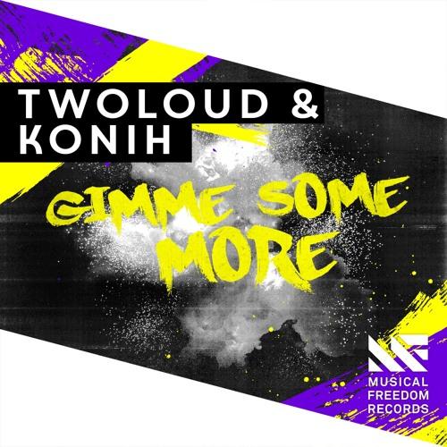 twoloud & Konih - Gimme Some More (Original Mix) скачать бесплатно и слушать онлайн