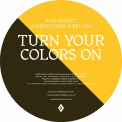 Beat Market & French Horn Rebellion - Turn Your Colors On