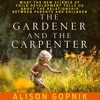 The Gardener and the Carpenter by Alison Gopnik, Narrated by Erin Bennett