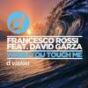 Francesco Rossi feat. David Garza - When You Touch Me (Original Mix)