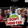 I Don't Think Far (Remix) (Feat Opanka, Stongman, Medikal,Yaa Pono, Kwaw Kese, Stay J)