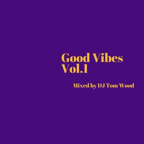 Good Vibes Vol.1 Mixed By DJ Tom Wood