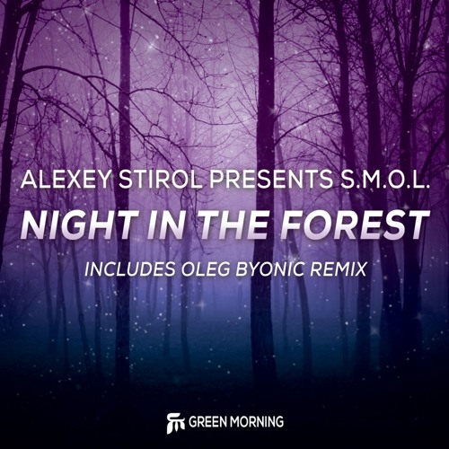 Alexey Stirol Presents S.M.O.L. - Night In The Forest (Oleg Byonic Remix) [PREVIEW]