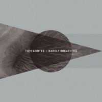 Tom Szirtes - Barely Breathing