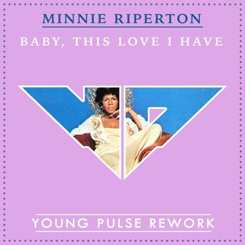 Minnie Riperton - Baby this love I have (Young Pulse Rework)